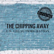 The Chipping Away of U.S. Legal Immigration